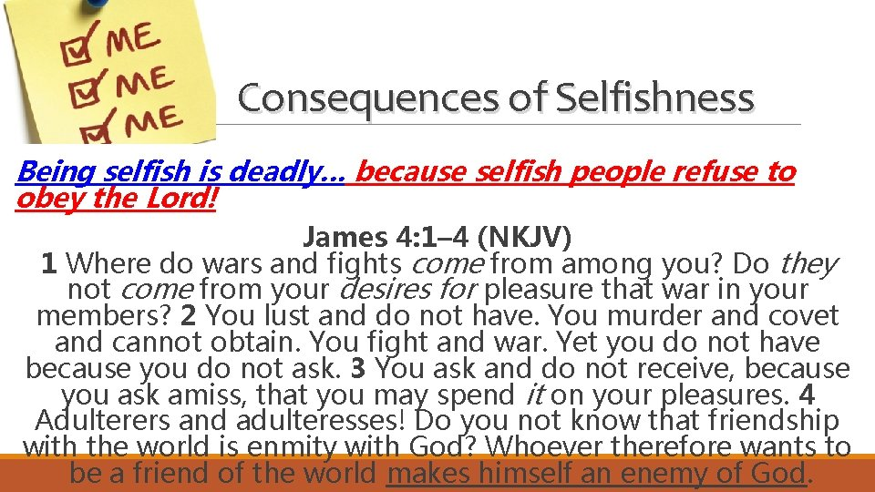 Consequences of Selfishness Being selfish is deadly… because selfish people refuse to obey the