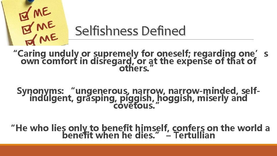 """Selfishness Defined """"Caring unduly or supremely for oneself; regarding one's own comfort in disregard,"""