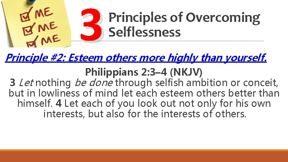 3 Principles of Overcoming Selflessness Principle #2: Esteem others more highly than yourself. Philippians