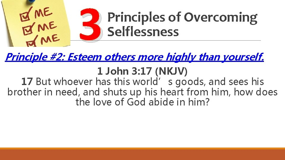 3 Principles of Overcoming Selflessness Principle #2: Esteem others more highly than yourself. 1
