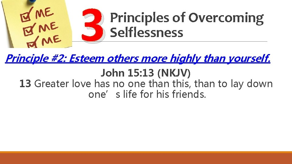 3 Principles of Overcoming Selflessness Principle #2: Esteem others more highly than yourself. John