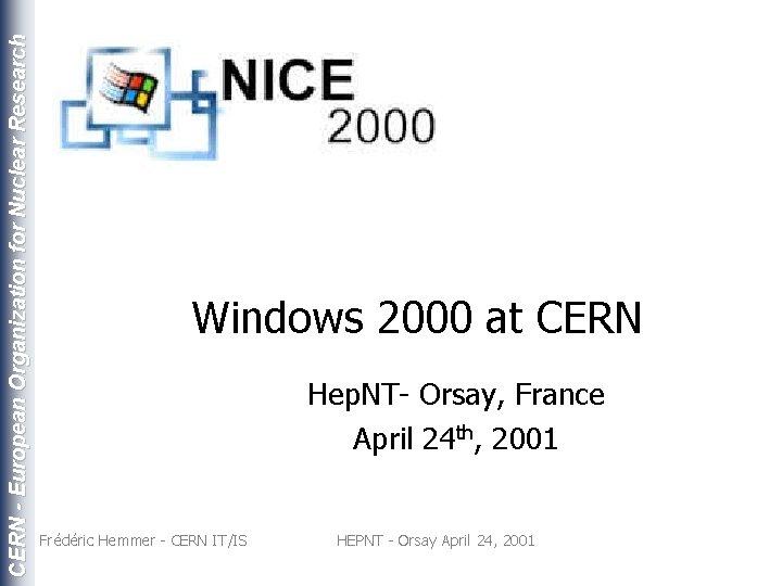 CERN - European Organization for Nuclear Research Windows 2000 at CERN Hep. NT- Orsay,