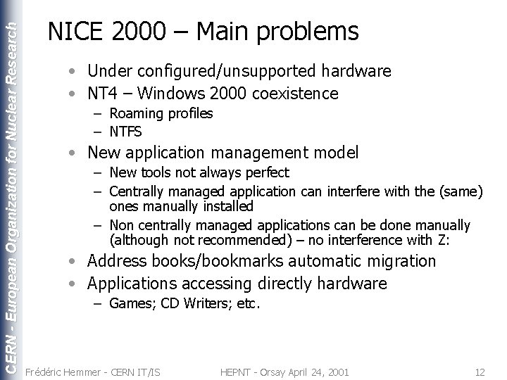 CERN - European Organization for Nuclear Research NICE 2000 – Main problems • Under