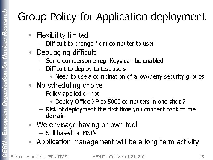 CERN - European Organization for Nuclear Research Group Policy for Application deployment • Flexibility