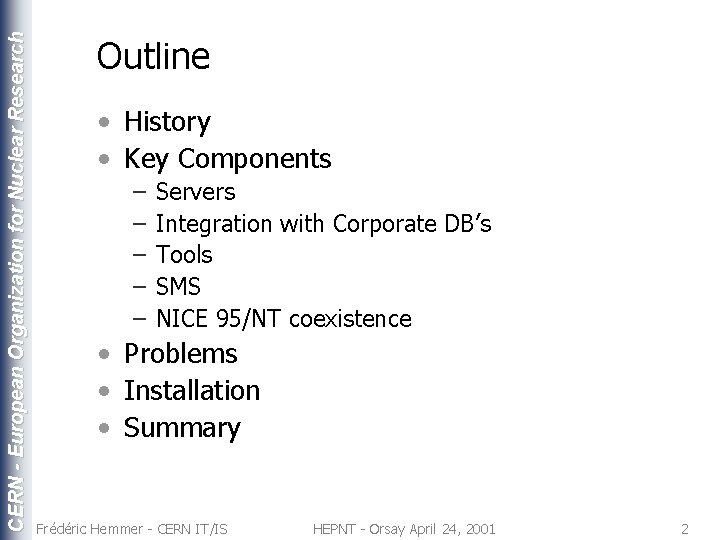 CERN - European Organization for Nuclear Research Outline • History • Key Components –