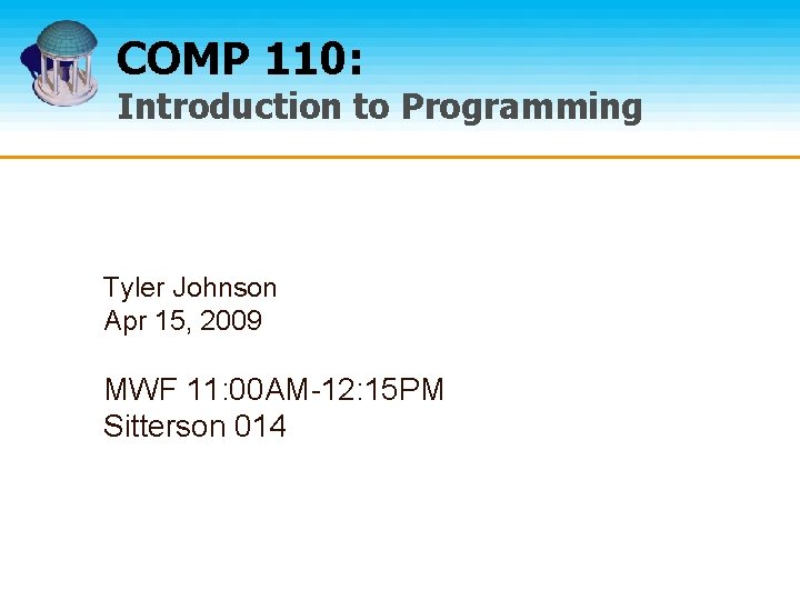 COMP 110: Introduction to Programming Tyler Johnson Apr 15, 2009 MWF 11: 00 AM-12: