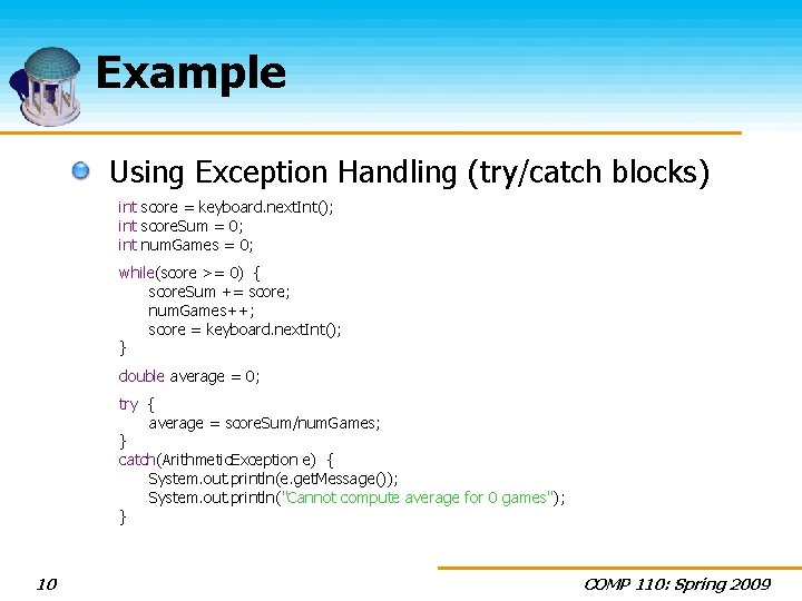 Example Using Exception Handling (try/catch blocks) int score = keyboard. next. Int(); int score.