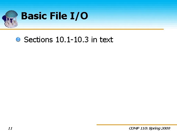 Basic File I/O Sections 10. 1 -10. 3 in text 11 COMP 110: Spring