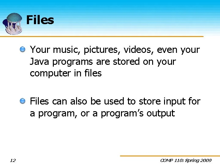 Files Your music, pictures, videos, even your Java programs are stored on your computer