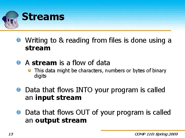 Streams Writing to & reading from files is done using a stream A stream