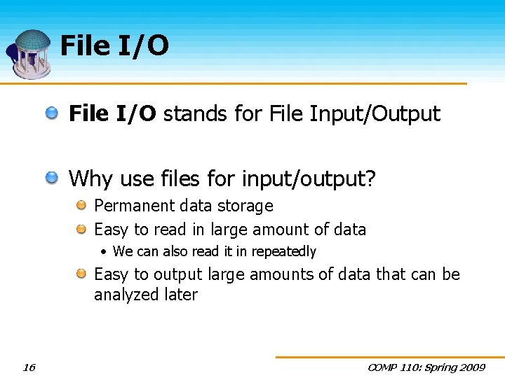 File I/O stands for File Input/Output Why use files for input/output? Permanent data storage