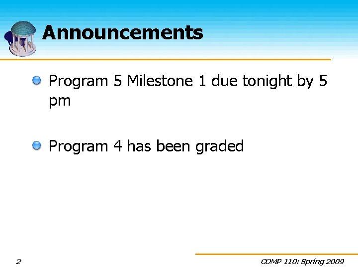 Announcements Program 5 Milestone 1 due tonight by 5 pm Program 4 has been