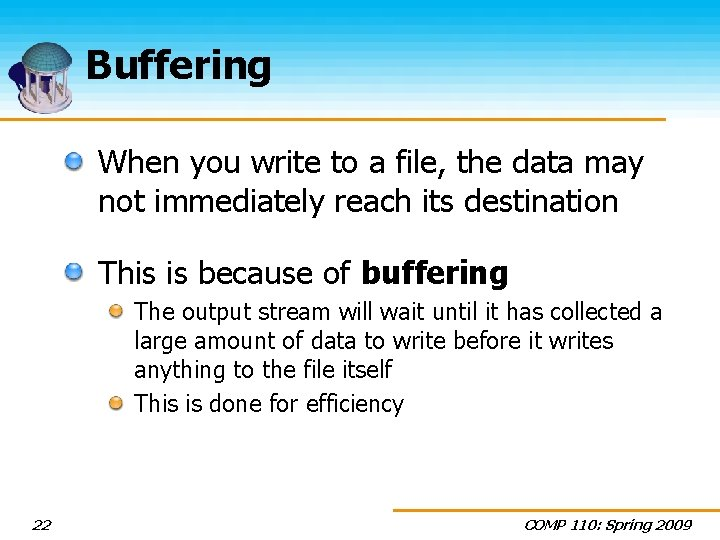 Buffering When you write to a file, the data may not immediately reach its