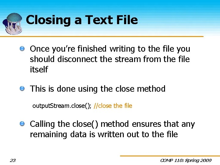 Closing a Text File Once you're finished writing to the file you should disconnect