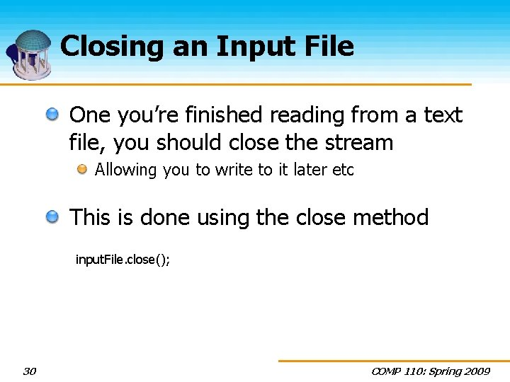 Closing an Input File One you're finished reading from a text file, you should