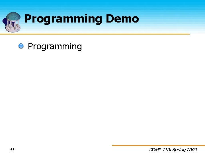 Programming Demo Programming 41 COMP 110: Spring 2009
