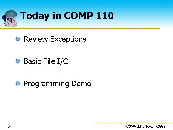 Today in COMP 110 Review Exceptions Basic File I/O Programming Demo 5 COMP 110: