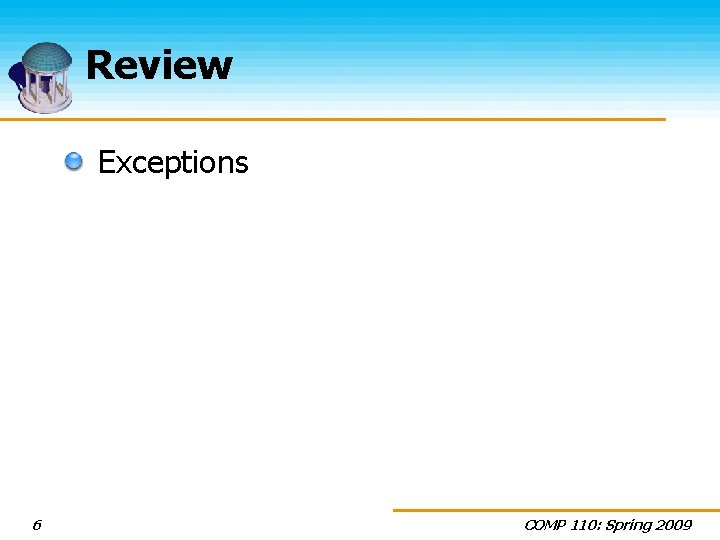Review Exceptions 6 COMP 110: Spring 2009