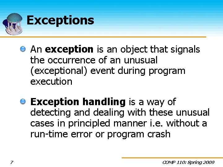 Exceptions An exception is an object that signals the occurrence of an unusual (exceptional)