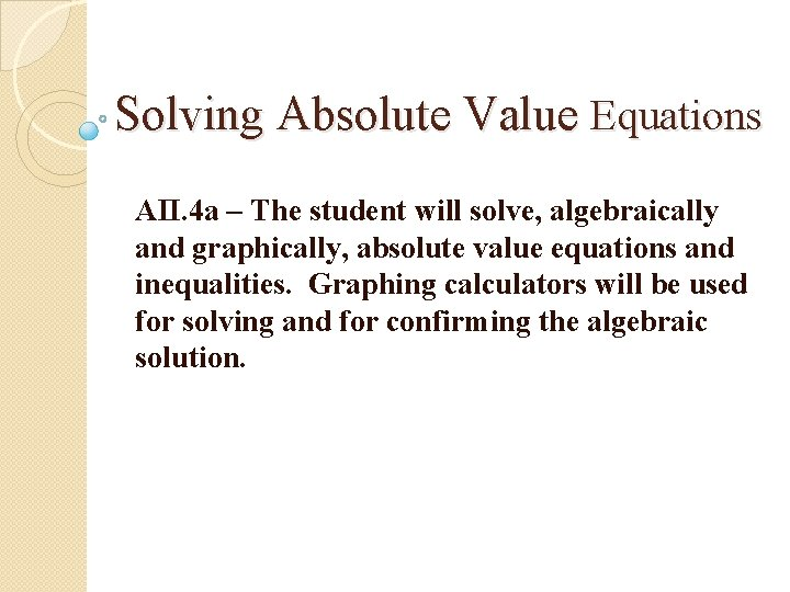 Solving Absolute Value Equations AII. 4 a – The student will solve, algebraically and