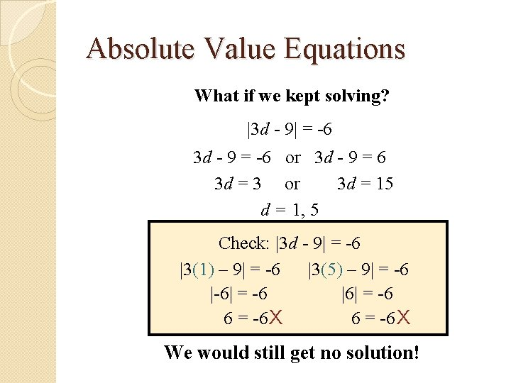 Absolute Value Equations What if we kept solving? |3 d - 9| = -6