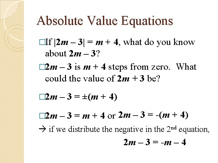 Absolute Value Equations �If |2 m – 3| = m + 4, what do
