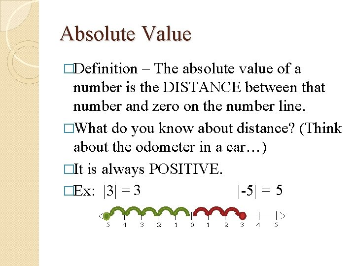 Absolute Value �Definition – The absolute value of a number is the DISTANCE between