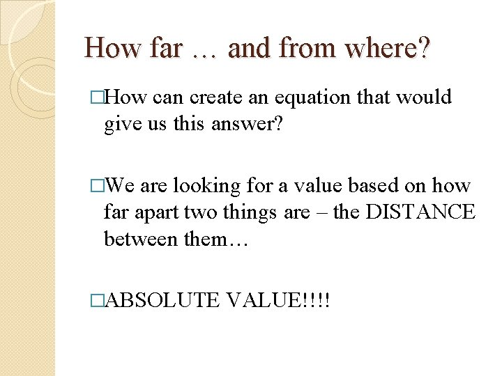 How far … and from where? �How can create an equation that would give