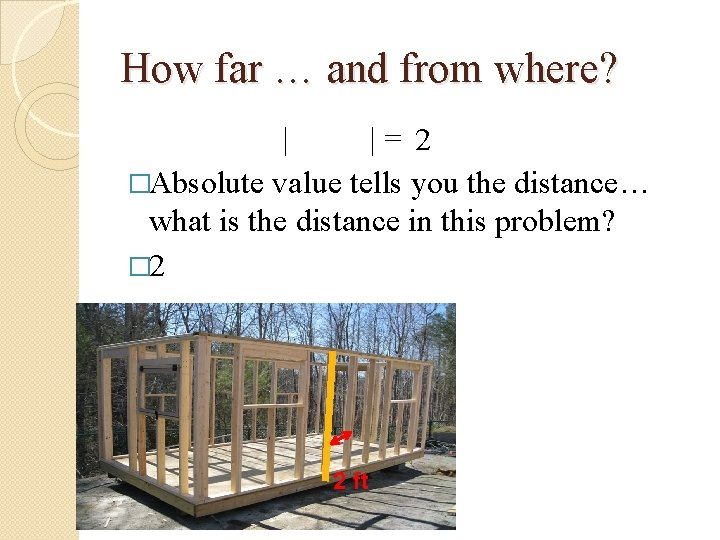 How far … and from where? | |= 2 �Absolute value tells you the