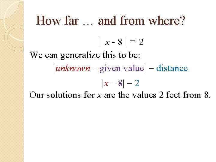 How far … and from where? | x-8|= 2 We can generalize this to
