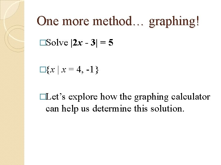 One more method… graphing! �Solve �{x |2 x - 3| = 5 | x