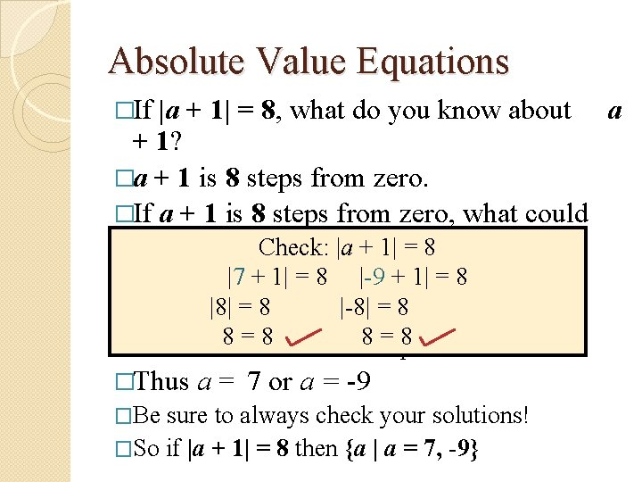 Absolute Value Equations �If |a + 1| = 8, what do you know about