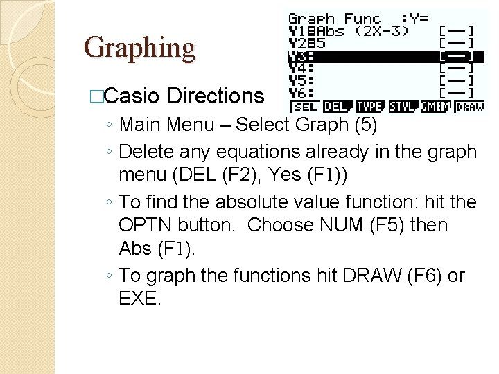 Graphing �Casio Directions ◦ Main Menu – Select Graph (5) ◦ Delete any equations