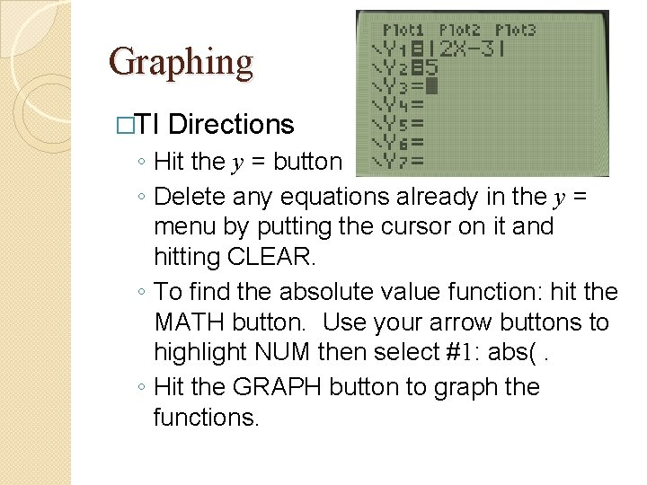 Graphing �TI Directions ◦ Hit the y = button ◦ Delete any equations already
