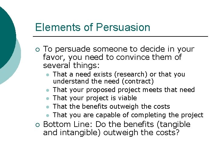 Elements of Persuasion ¡ To persuade someone to decide in your favor, you need