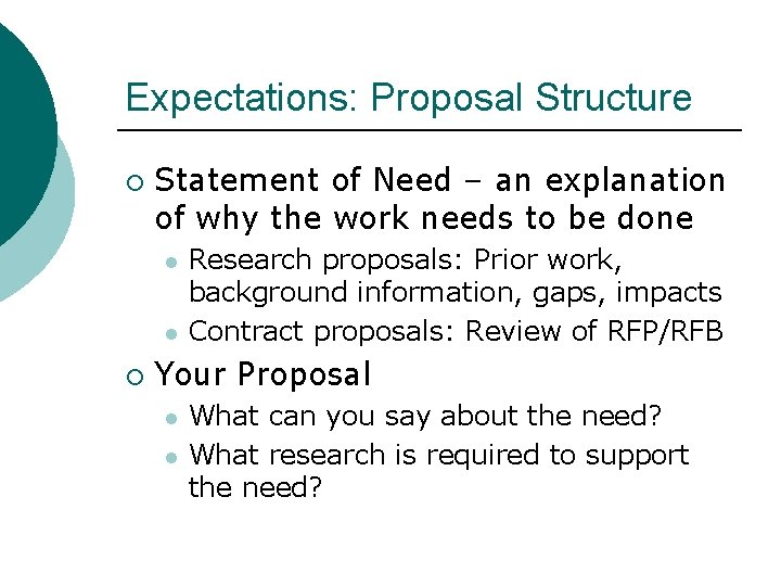 Expectations: Proposal Structure ¡ Statement of Need – an explanation of why the work