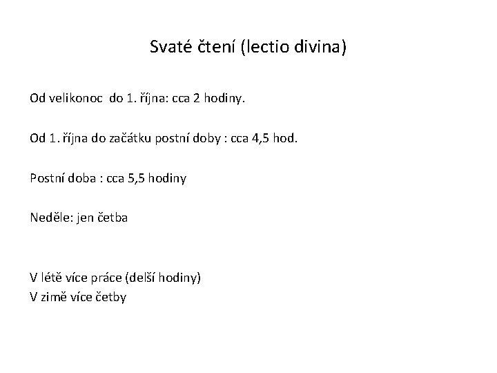 Svaté čtení (lectio divina) Od velikonoc do 1. října: cca 2 hodiny. Od 1.