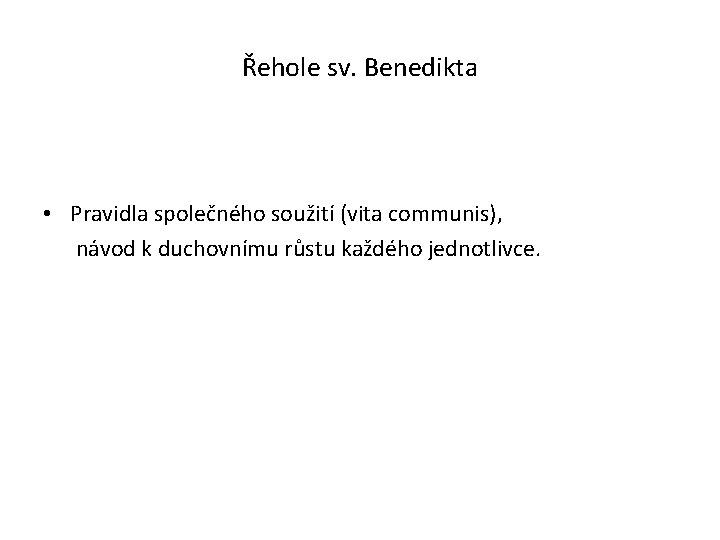 Řehole sv. Benedikta • Pravidla společného soužití (vita communis), návod k duchovnímu růstu každého