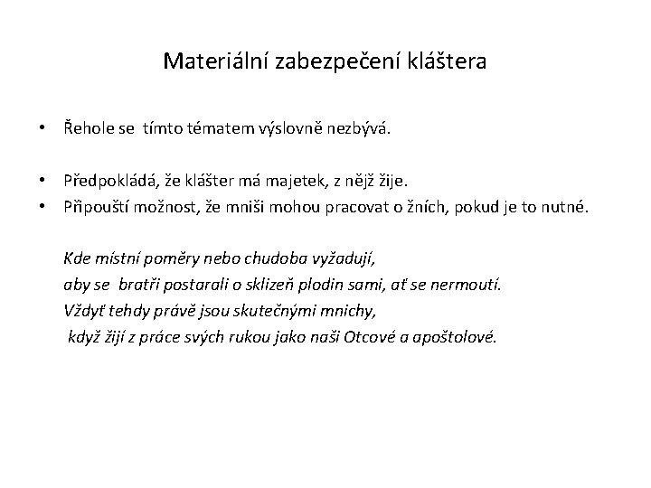 Materiální zabezpečení kláštera • Řehole se tímto tématem výslovně nezbývá. • Předpokládá, že klášter