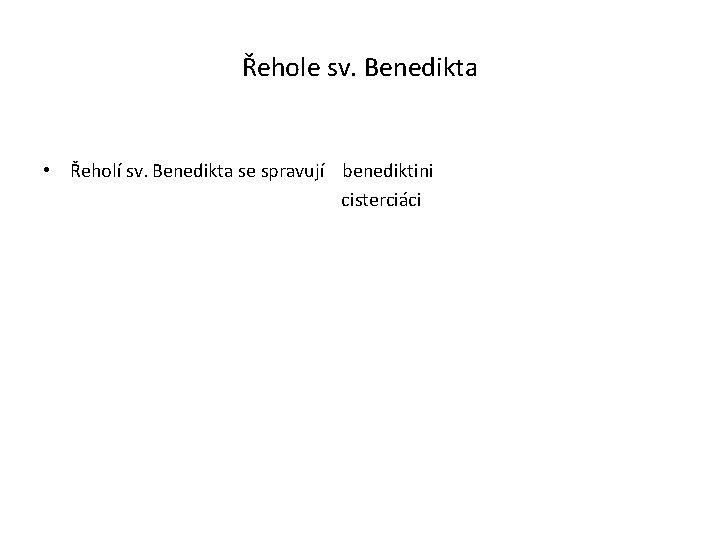 Řehole sv. Benedikta • Řeholí sv. Benedikta se spravují benediktini cisterciáci