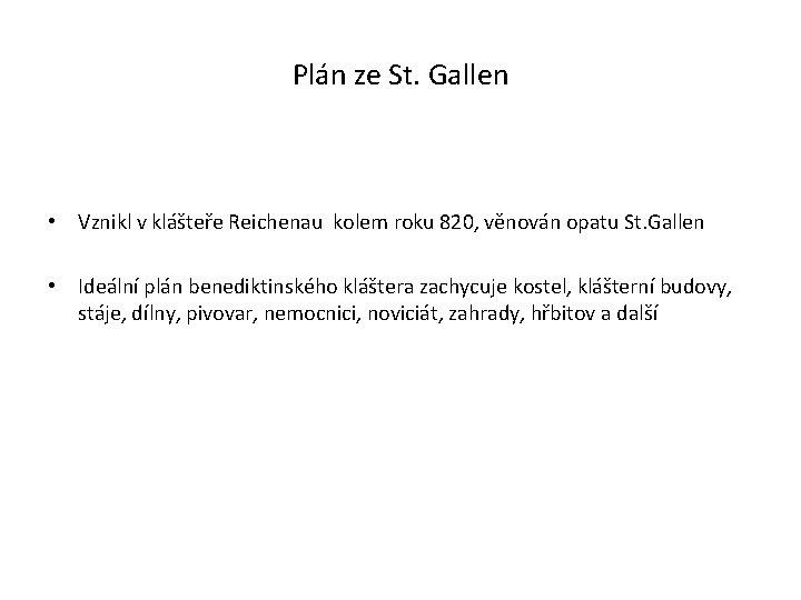 Plán ze St. Gallen • Vznikl v klášteře Reichenau kolem roku 820, věnován opatu