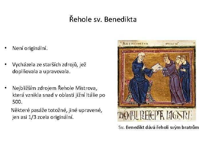 Řehole sv. Benedikta • Není originální. • Vycházela ze starších zdrojů, jež doplňovala a