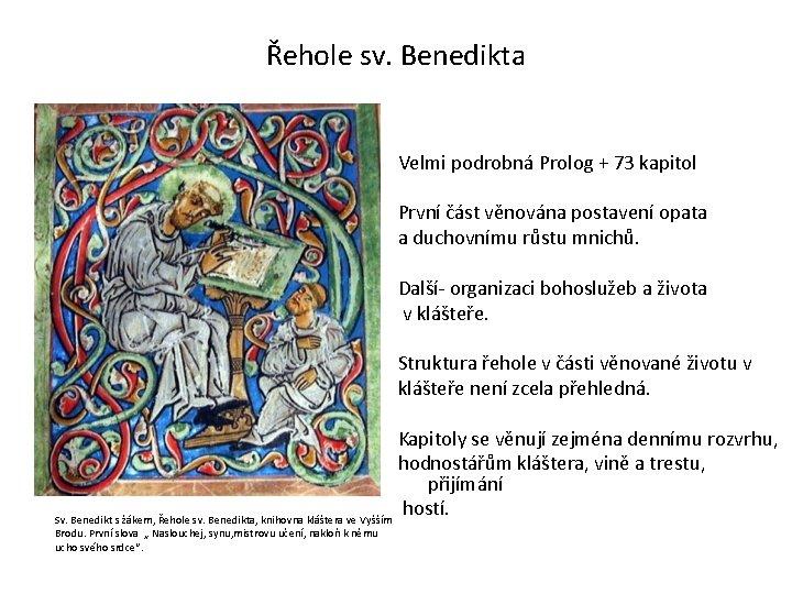 Řehole sv. Benedikta Velmi podrobná Prolog + 73 kapitol První část věnována postavení opata