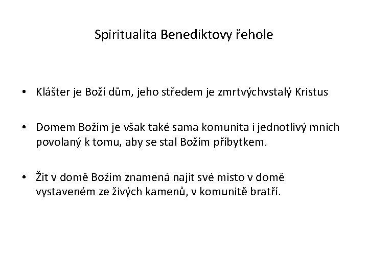 Spiritualita Benediktovy řehole • Klášter je Boží dům, jeho středem je zmrtvýchvstalý Kristus •