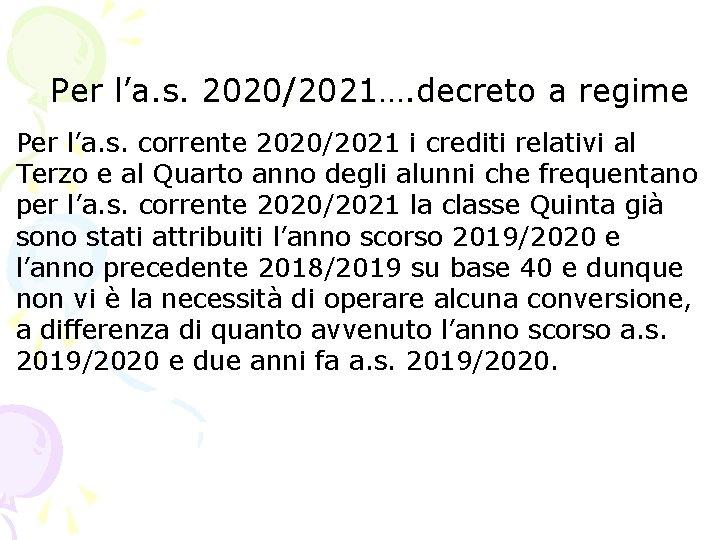 Per l'a. s. 2020/2021…. decreto a regime Per l'a. s. corrente 2020/2021 i crediti