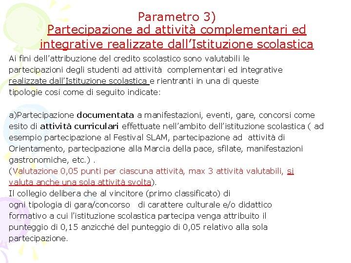 Parametro 3) Partecipazione ad attività complementari ed integrative realizzate dall'Istituzione scolastica Ai fini dell'attribuzione