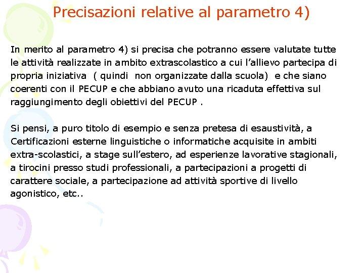 Precisazioni relative al parametro 4) In merito al parametro 4) si precisa che potranno