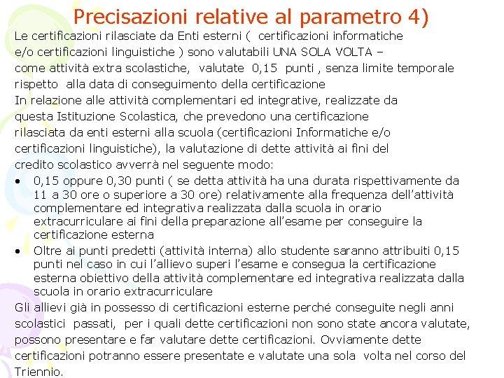 Precisazioni relative al parametro 4) Le certificazioni rilasciate da Enti esterni ( certificazioni informatiche
