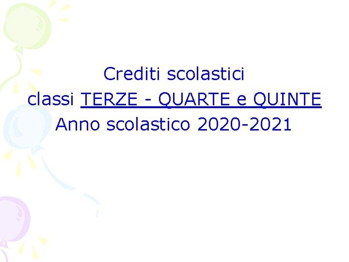 Crediti scolastici classi TERZE - QUARTE e QUINTE Anno scolastico 2020 -2021