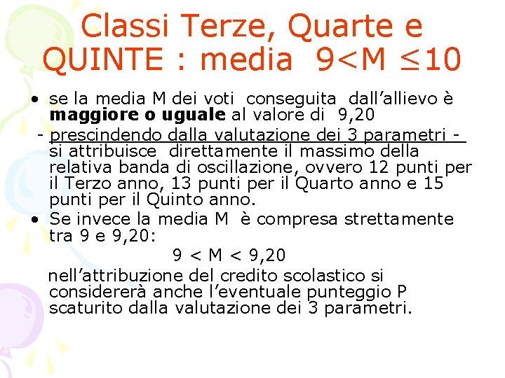 Classi Terze, Quarte e QUINTE : media 9<M ≤ 10 • se la media